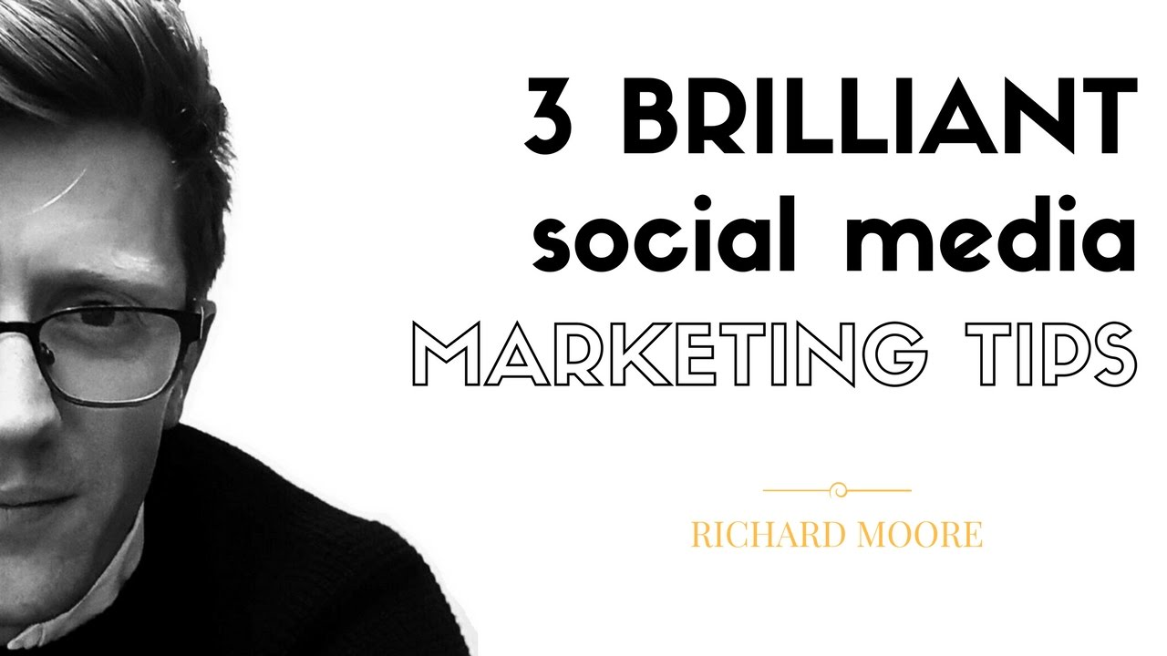 3 Brilliant Social Media Marketing Tips