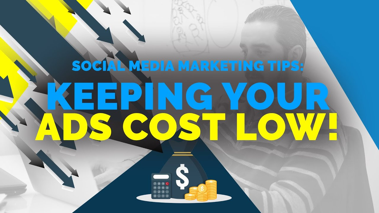 SOCIAL MEDIA MARKETING TIPS: KEEPING YOUR ADS COST LOW! 👍